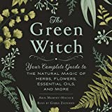 #9: The Green Witch: Your Complete Guide to the Natural Magic of Herbs, Flowers, Essential Oils, and More