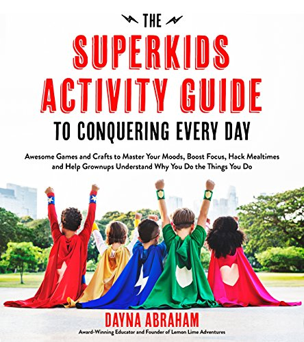 The Superkids Activity Guide: Awesome Games and Crafts to Master Your Moods, Boost Focus, Hack Mealtimes and Help Grownups Understand Why You Do the Things You Do