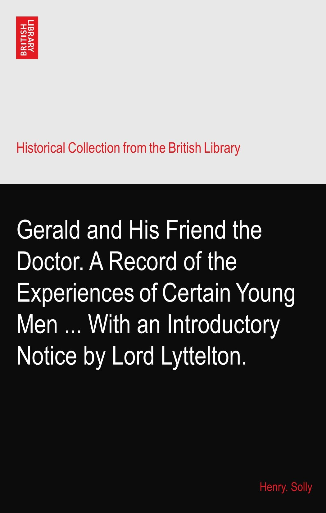 Gerald and His Friend the Doctor. A Record of the Experiences of Certain Young Men ... With an Introductory Notice by Lord Lyttelton. pdf epub