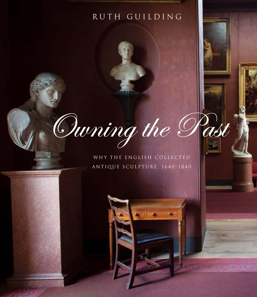 Read Online Owning the Past: Why the English Collected Antique Sculpture, 1640–1840 (Paul Mellon Centre for Studies in British Art) PDF