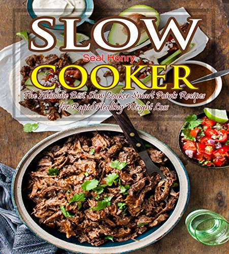 Slow Cooker Recipes Cookbook: The Absolute Best Slow Cooker Smart Points Recipes For Rapid Healthy Weight Loss (Point West Appliances)
