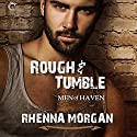 Rough & Tumble: Men of Haven, #1 Audiobook by Rhenna Morgan Narrated by Gary Furlong