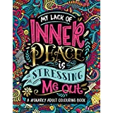 A Snarky Adult Colouring Book: My Lack of Inner Peace is Stressing Me Out (Volume 3)