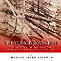The Tunguska Event: The Mystery of the Biggest Explosion in Recorded History Audiobook by  Charles River Editors Narrated by Christopher Hudspeth