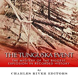 The Tunguska Event: The Mystery of the Biggest Explosion in Recorded History