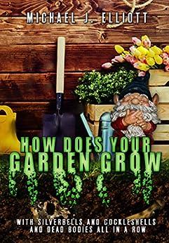 How Does Your Garden Grow?: ( A short horror story.) by [Elliott, Michael J.]