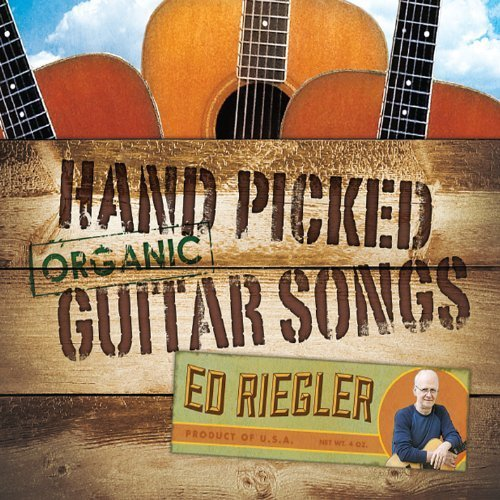 Hand Picked Organic Guitar Songs by Ed Riegler (2013-11-12)