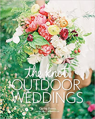 The Knot Outdoor Weddings Amazoncouk Carley Roney Books
