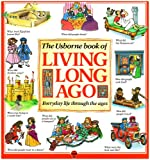 img - for The Usborne Book of Living Long Ago: Everyday life through the Ages (Explainers) book / textbook / text book