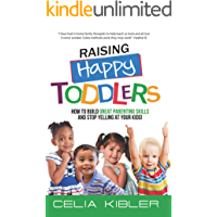 Raising Happy Toddlers: How To Build Great Parenting Skills and Stop Yelling at Your Kids! (Pumped Up Parenting Book 1)
