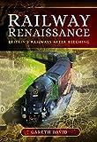 Railway Renaissance: Britains Railways After Beeching