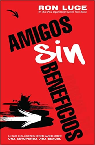 Amigos Sin Beneficios (Spanish Edition): Ron Luce: 9780789918406: Amazon.com: Books