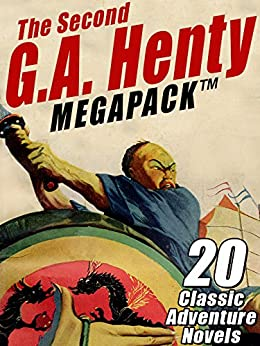 The Second G.A. Henty MEGAPACK ™: 20 Classic Adventure Novels by [Henty, G.A.]
