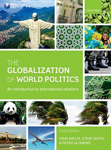 The Globalization of World Politics: An Introduction to International Relations (The Globalization Of World Politics 6th Edition)