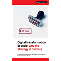 Digital Transformation at Scale: Why the Strategy Is Delivery: Why the Strategy Is Delivery (Perspectives)