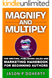 Magnify And Multiply: The Writing, Publishing, and Marketing Handbook for Beginning Authors