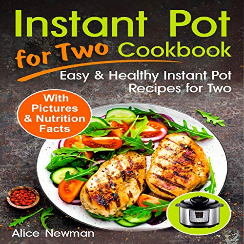Instant Pot for Two Cookbook: Easy and Healthy Instant Pot Recipes Cookbook for Two by Alice Newman