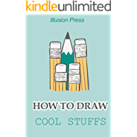 How to Draw Cool Stuffs: Learn how to draw with step by step guide (English Edition)
