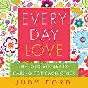 Every Day Love: The Delicate Art of Caring for Each Other Audiobook by Judy Ford Narrated by Annalyn Hostert