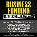 Business Funding Secrets: How to Get Small Business Loans, Crowd Funding, Loans from Peer to Peer Lending, and More Audiobook by Boomy Tokan Narrated by Gary J. Chambers
