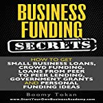 Business Funding Secrets: How to Get Small Business Loans, Crowd Funding, Loans from Peer to Peer Lending, and More | Boomy Tokan