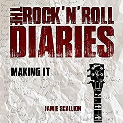 The Rock 'n' Roll Diaries, Part 1: Making It