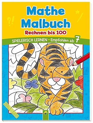 Mathe Malbuch - Rechnen bis 100: Spielerisch lernen. Empfohlen ab 7