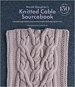 102cb13b9 Norah Gaughan s Knitted Cable Sourcebook  A Breakthrough Guide to Knitting  with Cables and Designing Your Own  Norah Gaughan