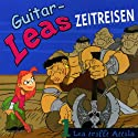 Lea trifft Attila (Guitar-Leas Zeitreisen, Teil 1) Hörspiel von Step Laube Gesprochen von: Anna Laube, Christian Brückner, Anna Dramski