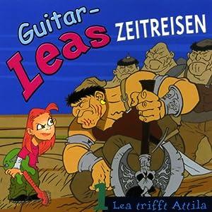 Lea trifft Attila (Guitar-Leas Zeitreisen, Teil 1) Hörspiel