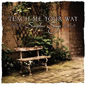 Teach Me Your Way - Scripture Songs