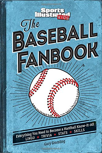 The Baseball Fanbook: Everything You Need to Know to Become a Hardball Know-It-All (A Sports Illustrated Kids Book)