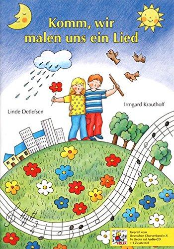 Komm, wir malen uns ein Lied: Lieder für Kinder ab 5 Jahren