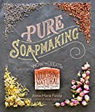 Pure Soapmaking: How to Create