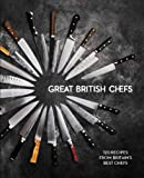 Great British Chefs: 120 Recipes From Britain's Best Chefs