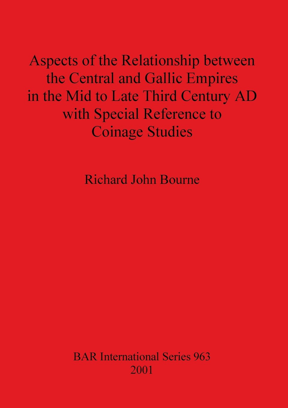 Aspects of the Relationship between the Central and Gallic Empires in the Mid to Late Third Century AD with Special  Reference to Coinage Studies (BAR International) ebook