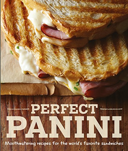 Perfect Panini: Mouthwatering recipes for the world's favorite sandwiches by Jodi Liano