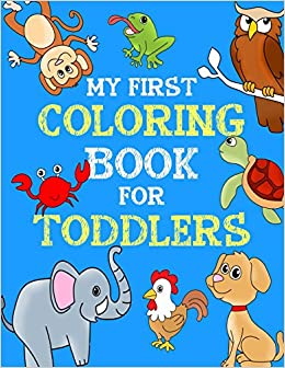 My First Coloring Book for Toddlers: Educational & Easy Animal ...