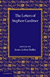 The Letters of Stephen Gardiner, , 1107623189