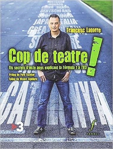 Cop De Teatre!. Els Secrets D'onze Anys Explicant La Fórmula 1 A Tv3 por Francesc Latorre Camí epub