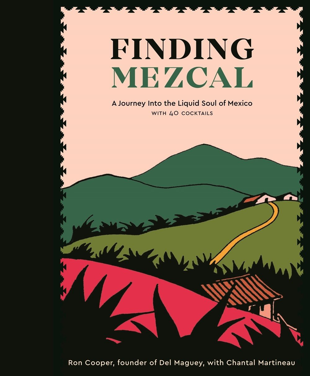 Finding Mezcal: A Journey into the Liquid Soul of Mexico ...