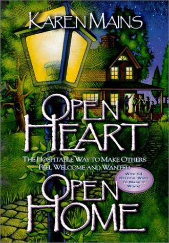 Open Heart, Open Home: The Hospitable Way To Make Others Feel Welcome And Wanted By Karen Burton Mains 1998-06-04
