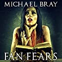 Fan Fears: A Collection of Fear Based Stories Audiobook by Michael Bray Narrated by Morley Shulman