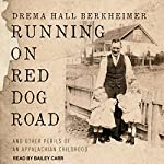 Running on Red Dog Road: And Other Perils of an Appalachian Childhood | Drema Hall Berkheimer