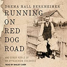 Running on Red Dog Road: And Other Perils of an Appalachian Childhood Audiobook by Drema Hall Berkheimer Narrated by Bailey Carr