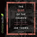 The Heart of the Church: The Gospel's History, Message, and Meaning Audiobook by Joe Thorn Narrated by Jim Denison