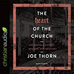 The Heart of the Church: The Gospel's History, Message, and Meaning | Joe Thorn