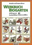 Werkbuch Biogarten: Anleitung zum handwerklichen Arbeiten in Bildern