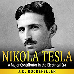Nikola Tesla: A Major Contributor in the Electrical Era Audiobook