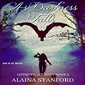 As Darkness Falls: Hypnotic Journey, Book 3 | Alaina Stanford